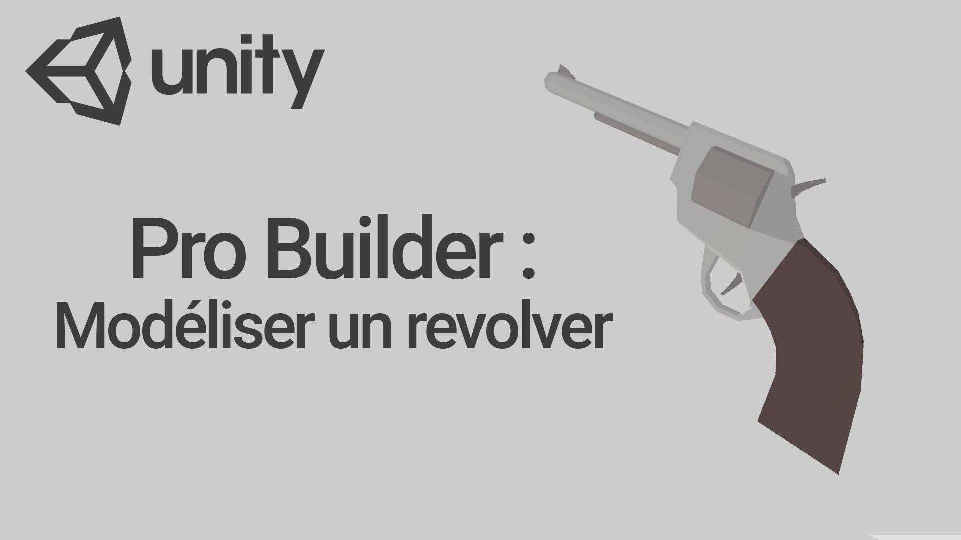 TUTO UNITY FR : ProBuilder : Modéliser un revolver (Unity 3D)